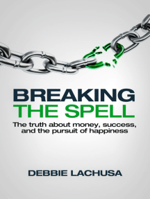 Breaking the Spell: The Truth about Money, Success, and the Pursuit of Happiness