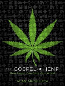 The Gospel of Hemp; How Hemp Can Save Our World