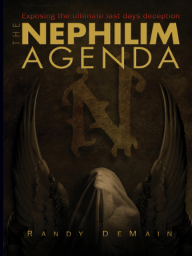 The Nephilim Agenda; Exposing the Ultimate Last Days Deception