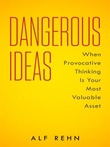 Dangerous Ideas: When Provocative Thinking Is Your Most Valuable Asset