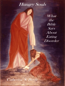 Hungry Souls: What the Bible Says About Eating Disorder