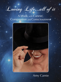 Loving Life...All of It: A Walk with Cancer, Compassion and Consciousness