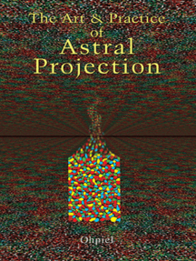 The Art and Practice of Astral Projection by Ophiel - Read Online