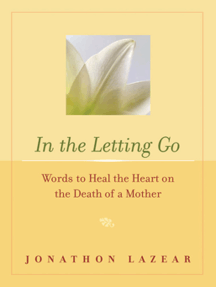 In the Letting Go: Words to Heal the Heart on the Death of a Mother