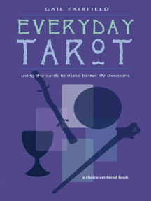 Everyday Tarot: Using the Cards to Make Better Life Decisions