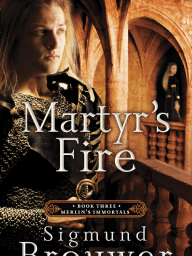 Martyr's Fire by Sigmund Brouwer (Sneak Peek)
