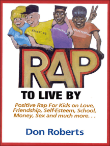 Rap to Live By: Positive Rap for Kids on Love, Friendship, Self-Esteem, School, Money, Sex, and much more…