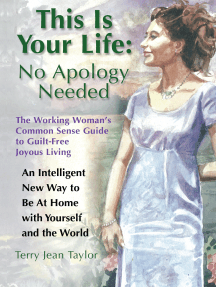 This Is Your Life: No Apology Needed: The Working Woman's Common Sense Guide to Guilt-Free Joyous Living