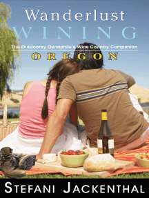 Wanderlust Wining Oregon: The Outdoorsy Oenophile's Wine Country Companion