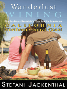 Wanderlust Wining California Northern Central Coast: The Outdoorsy Oenophile's Wine Country Companion
