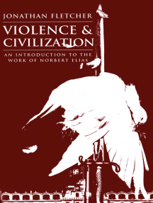 Violence and Civilization: An Introduction to the Work of Norbert Elias