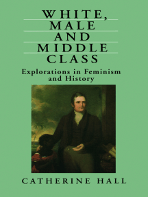 White, Male and Middle Class: Explorations in Feminism and History