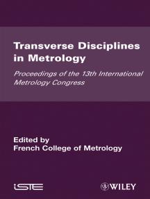 Transverse Disciplines in Metrology: Proceedings of the 13th International Metrology Congress, 2007 - Lille, France