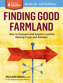 Finding Good Farmland: How to Evaluate and Acquire Land for Raising Crops and Animals. A Storey BASICS® Title
