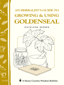 An Herbalist's Guide to Growing & Using Goldenseal: Storey's Country Wisdom Bulletin A-233