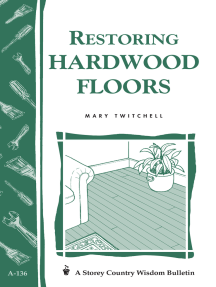 Restoring Hardwood Floors: Storey's Country Wisdom Bulletin A-136