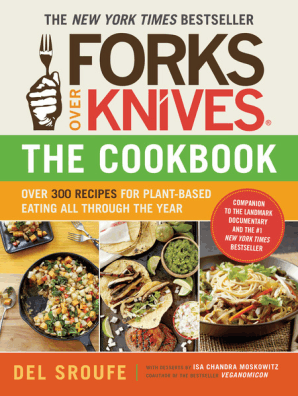 Forks Over Knives The Cookbook By Del Sroufe Isa Chandra Moskowitz And Julieanna Hever Book Read Online