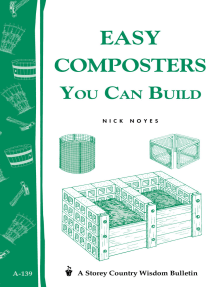 Easy Composters You Can Build: Storey's Country Wisdom Bulletin A-139