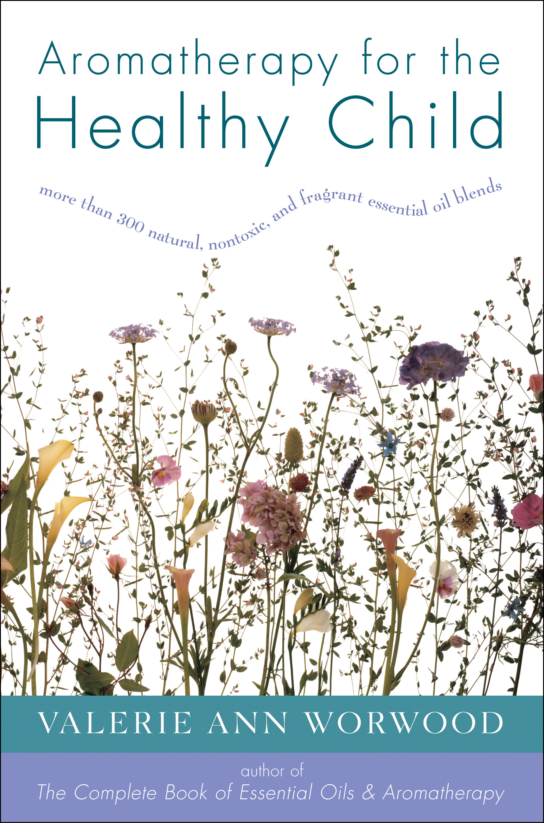 Aromatherapy for the Healthy Child by Valerie Ann Worwood - Read Online
