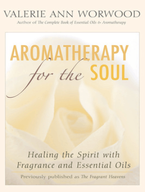 Aromatherapy for the Soul by Valerie Ann Worwood - Read Online
