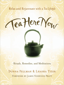 Tea Here Now: Relax and Rejuvenate with a Tea Lifestyle — Rituals, Remedies, and Meditations