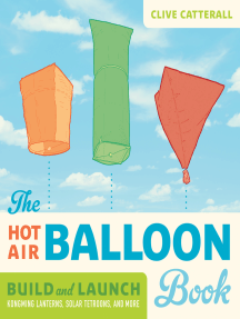 The Hot Air Balloon Book: Build and Launch Kongming Lanterns, Solar Tetroons, and More