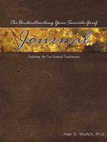 The Understanding Your Suicide Grief Journal: Exploring the Ten Essential Touchstones