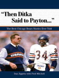 """""""Then Ditka Said to Payton. . ."""""""