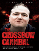 The Crossbow Cannibal: The Definitive Story of Stephen Griffiths—the Self-Made Serial Killer
