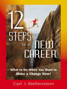 12 Steps to a New Career: What to Do When You Want to Make a Change Now!