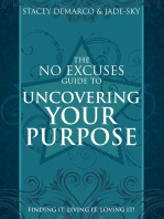The No Excuses Guide to Uncovering Your Purpose