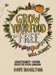 Grow Your Food for Free (Well, Almost)