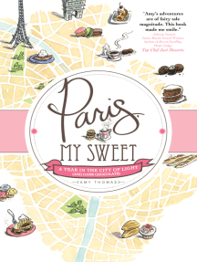 Paris, My Sweet: A Year in the City of Light (and Dark Chocolate)
