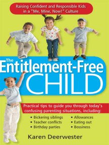"""The Entitlement-Free Child: Raising Confident and Responsible Kids in a """"Me, Mine, Now!"""" Culture"""