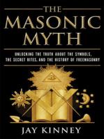 The Masonic Myth: Unlocking the Truth About the Symbols, the Secret Rites, and the History of Freemasonry