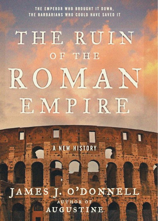 The Ruin Of The Roman Empire By James J O Donnell Read border=