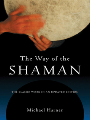 The Way of the Shaman by Michael Harner - Read Online