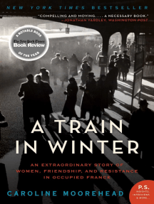 A Train in Winter: An Extraordinary Story of Women, Friendship, and Resistance in Occupied France