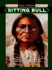 Sitting Bull: An Epic Historical novel- the Glory and Tragedy of a Proud People and their Legendary Leader