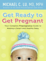 Get Ready to Get Pregnant: Your Complete Prepregnancy Guide to Making a Smart and Healthy Baby