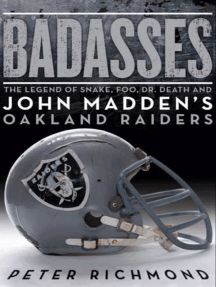 Badasses: The Legend of Snake, Foo, Dr. Death, and John Madden's Oakland Raiders