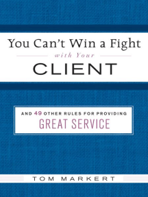 You Can't Win a Fight with Your Client: & 49 Other Rules for Providing Great Service
