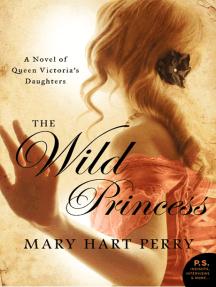 The Wild Princess: A Novel of Queen Victoria's Defiant Daughter