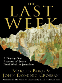 The Last Week: What the Gospels Really Teach About Jesus's Final Days in Jerusalem