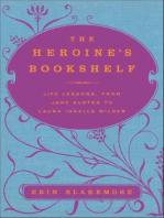 The Heroine's Bookshelf: Life Lessons, from Jane Austen to Laura Ingalls Wilder