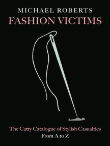 Fashion Victims: The Catty Catalogue of Stylish Casualties, From A to Z