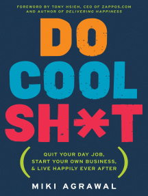 Do Cool Sh*t: Quit Your Day Job, Start Your Own Business, and Live Happily Ever After