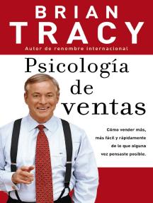 Psicología de ventas: Cómo vender más, más fácil y rápidamente de lo que alguna vez pensaste que fuese posible