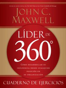 Líder de 360° cuaderno de ejercicios: Cómo desarrollar su influencia desde cualquier posición en su organización