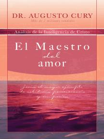 El Maestro del amor: Jesús, el ejemplo más grande de sabiduría, perseverancia y compasión